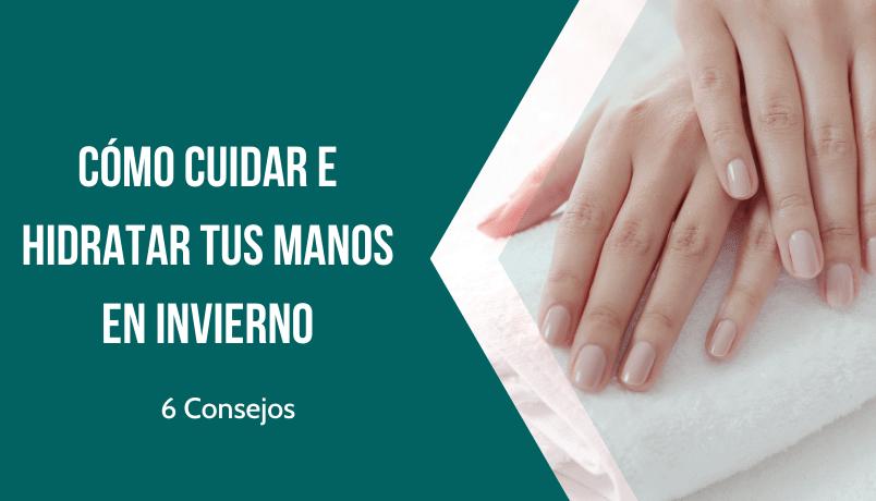 Cuidar e hidratar tus manos
